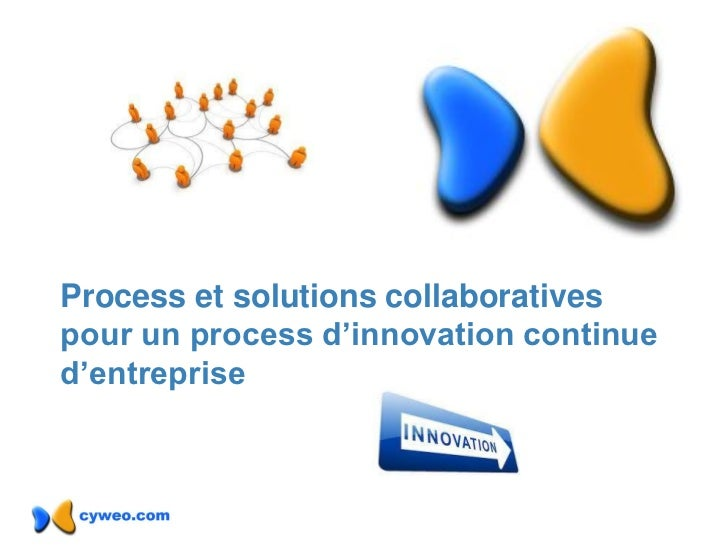 Process et solutions collaborativespour un process d'innovation continued'entreprise