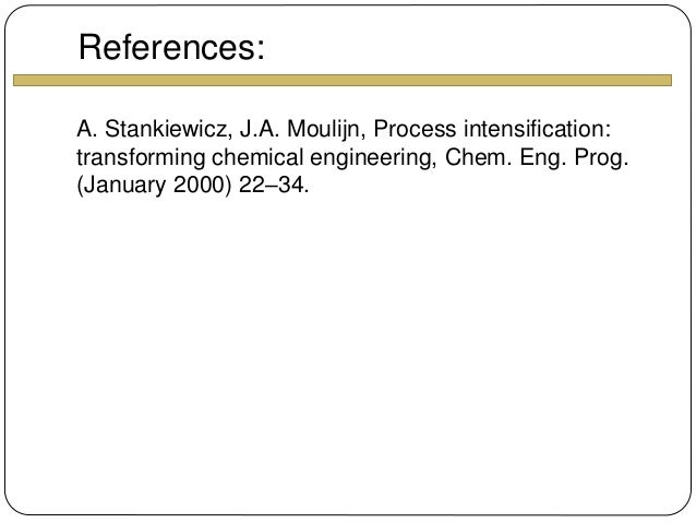 process intensification in chemical engineering engineering essay Process intensification (pi) is a concept in chemical engineering which first defined back in 1970 sparked by the need to reduce capital cost involved in a particular production system this was first pioneered by ici to reduce plant volume without sacrificing its production capacity [1, dautzenberg .