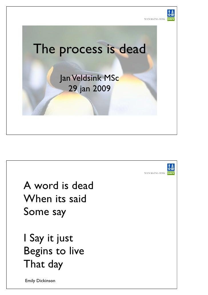 The process is dead                   Jan Veldsink MSc                     29 jan 2009     A word is dead When its said So...