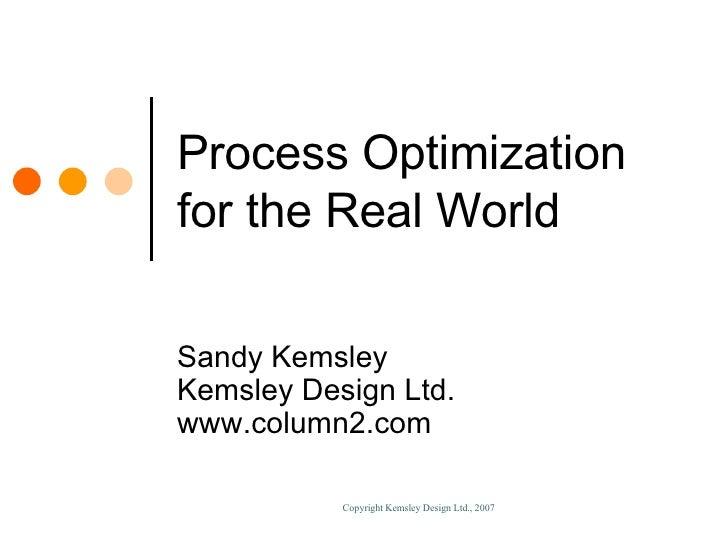 Process Optimization for the Real World Sandy Kemsley Kemsley Design Ltd. www.column2.com