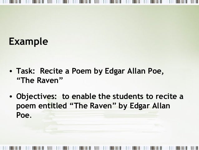 """Example• Task: Recite a Poem by Edgar Allan Poe,  """"The Raven""""• Objectives: to enable the students to recite a  poem entitl..."""