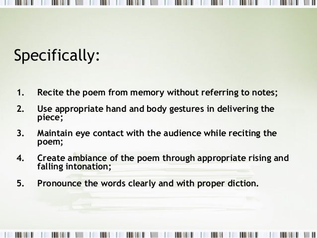 Specifically:1.   Recite the poem from memory without referring to notes;2.   Use appropriate hand and body gestures in de...