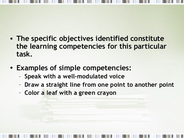 • The specific objectives identified constitute  the learning competencies for this particular  task.• Examples of simple ...