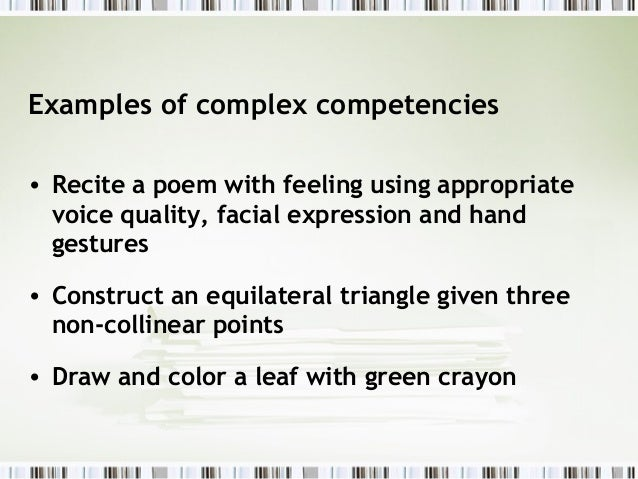 Examples of complex competencies• Recite a poem with feeling using appropriate  voice quality, facial expression and hand ...