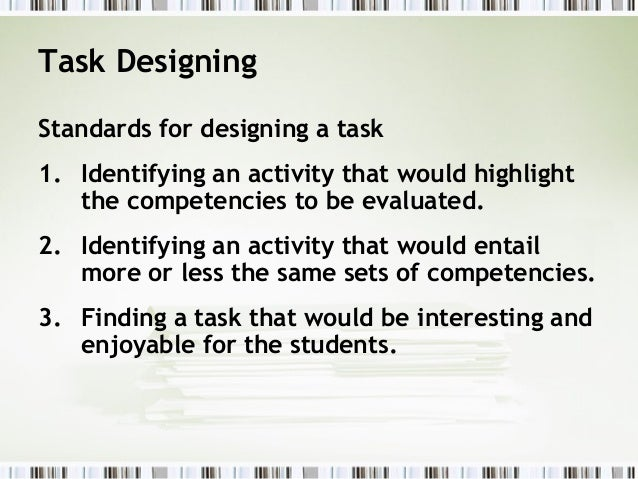 Task DesigningStandards for designing a task1. Identifying an activity that would highlight   the competencies to be evalu...
