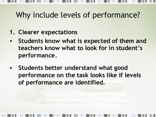 Why include levels of performance?1. Clearer expectations• Students know what is expected of them and   teachers know what...