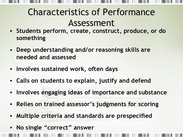 Characteristics of Performance               Assessment• Students perform, create, construct, produce, or do  something• D...