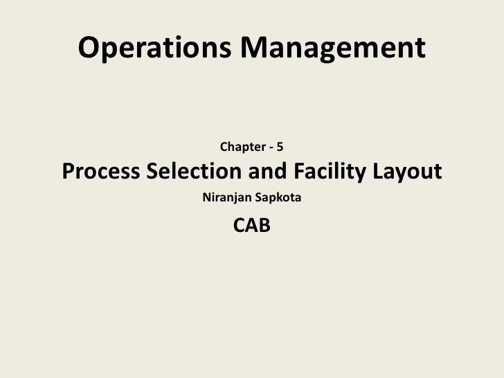 Operations Management               Chapter - 5Process Selection and Facility Layout             Niranjan Sapkota         ...