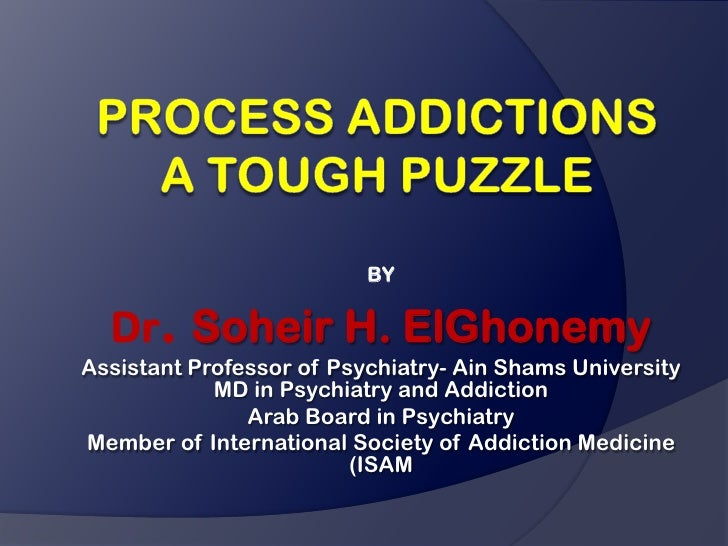 BY  Dr. Soheir H. ElGhonemyAssistant Professor of Psychiatry- Ain Shams University            MD in Psychiatry and Addicti...
