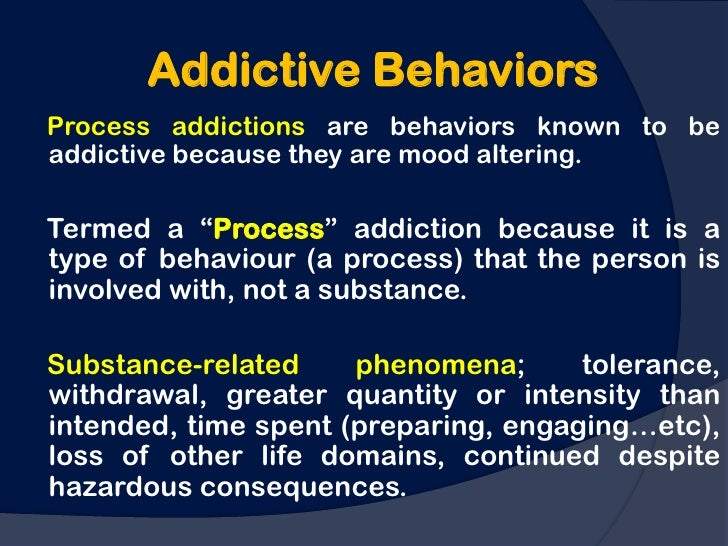addictive behavior 1 Addiction disorders - addictive behavior behavior based on a pathological need for a substance or activity  the pleasurable state acts as the reinforcement that .