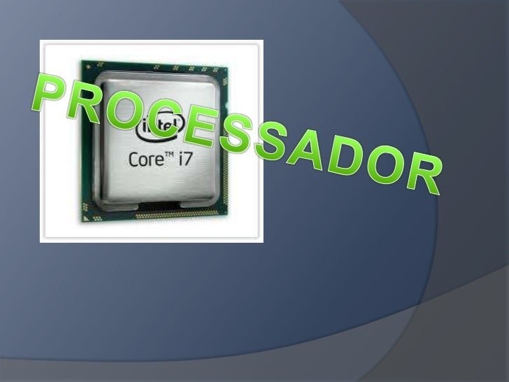 Processador é o local onde a informação entra para serprocessada e depois guardada.O processador não passa de um chip colo...