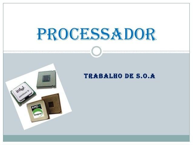 TRABALHO DE S.O.A Processador