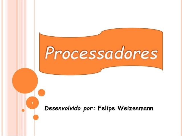 Desenvolvido por: Felipe Weizenmann  1