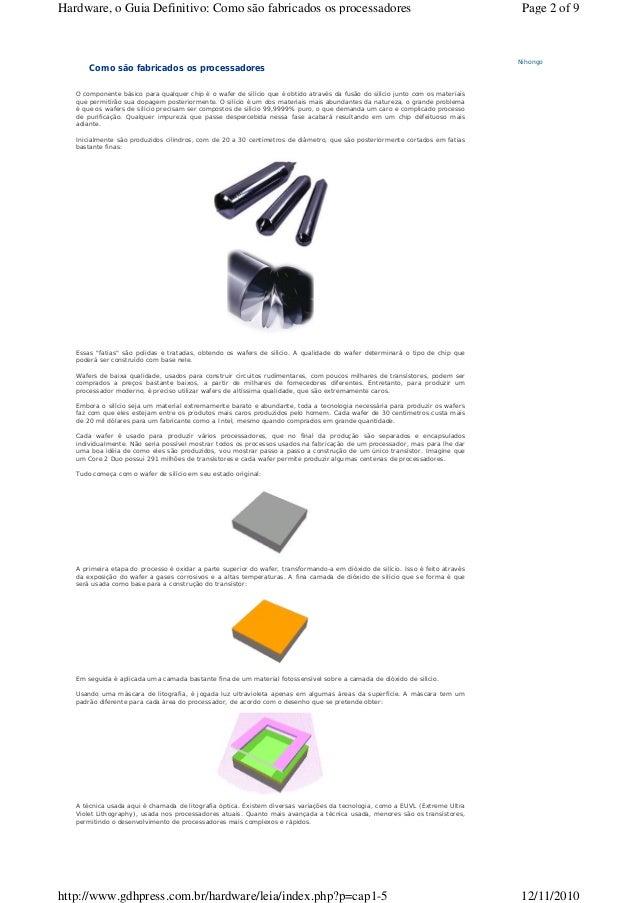 Como são fabricados os processadores O componente básico para qualquer chip é o wafer de silício que é obtido através da f...
