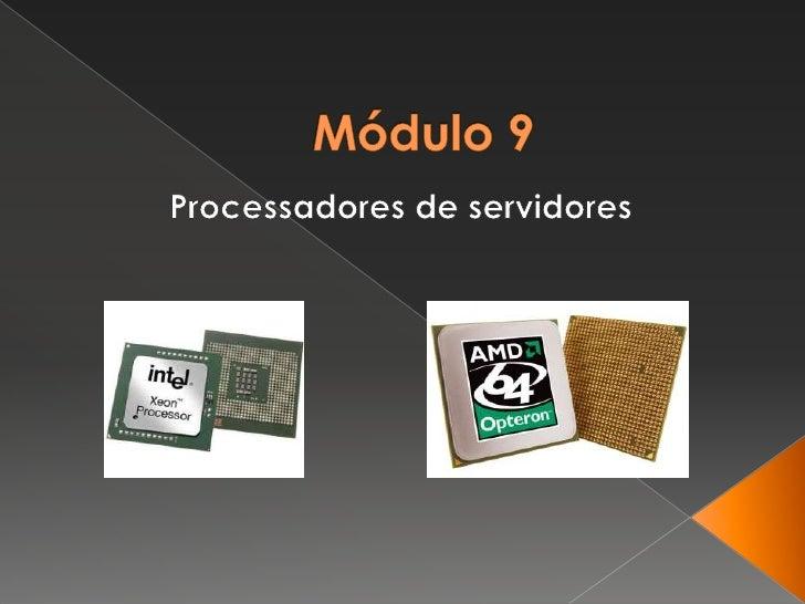 Módulo 9<br />Processadores de servidores<br />