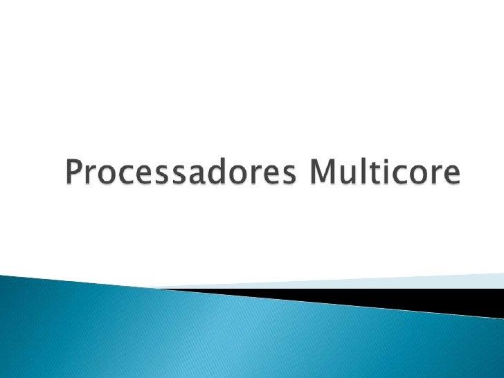Processadores Multicore<br />