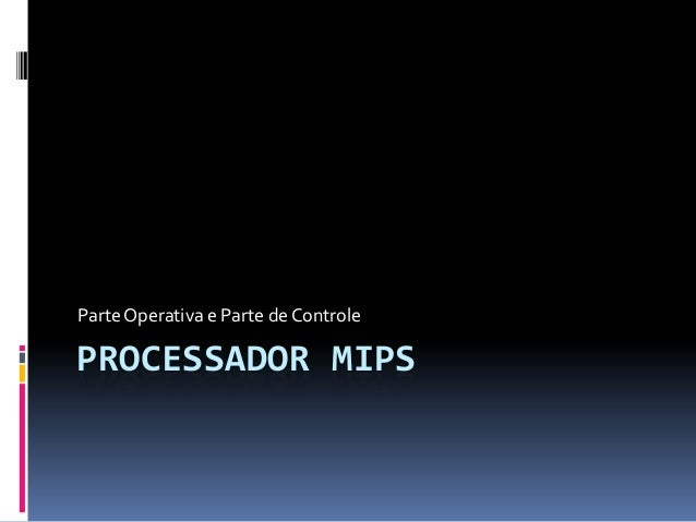 PROCESSADOR MIPSParte Operativa e Parte de Controle