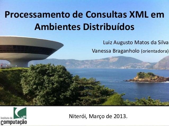 Processamento de Consultas XML em      Ambientes Distribuídos                          Luiz Augusto Matos da Silva        ...