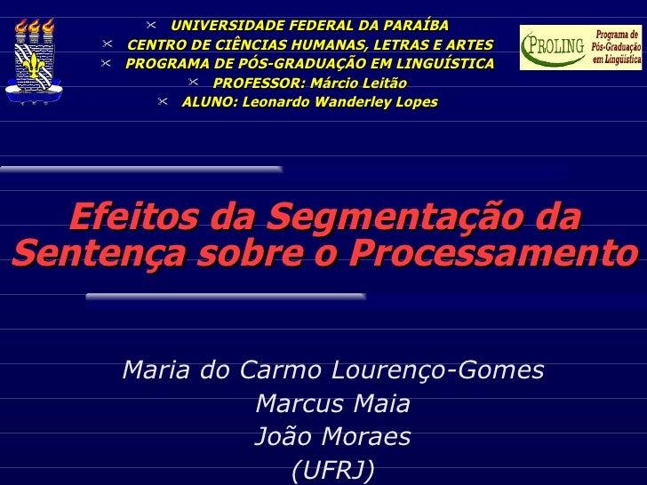 Efeitos da Segmentação da Sentença sobre o Processamento Maria do Carmo Lourenço-Gomes Marcus Maia João Moraes (UFRJ) <ul>...