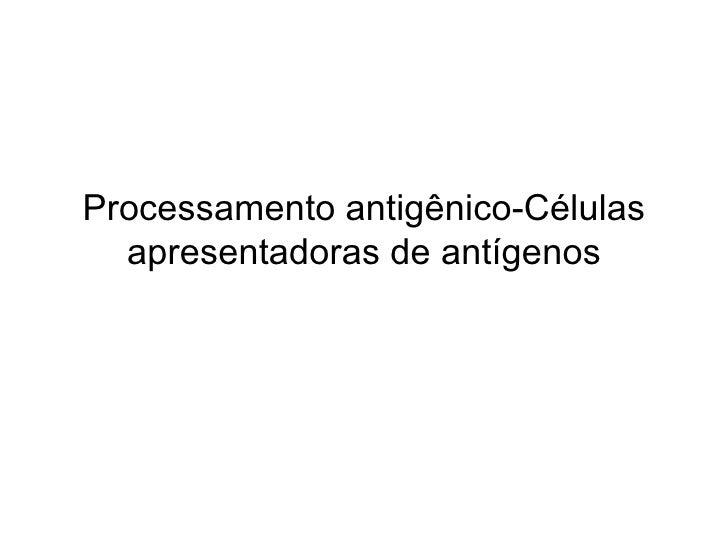 Processamento antigênico-Células apresentadoras de antígenos
