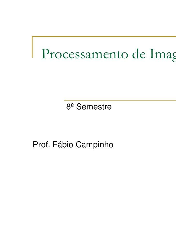 Processamento de Imagem        8º SemestreProf. Fábio Campinho