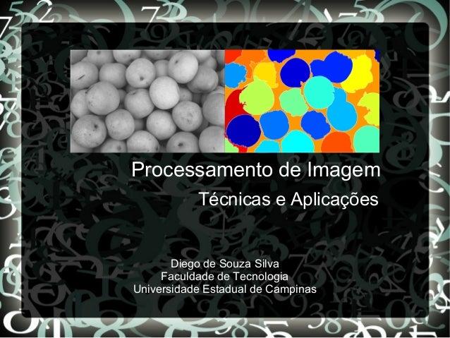 Processamento de Imagem Técnicas e Aplicações Diego de Souza Silva Faculdade de Tecnologia Universidade Estadual de Campin...