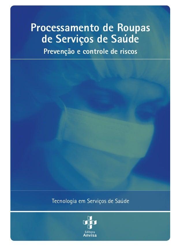 Processamento de Roupas de Serviços de Saúde Prevenção e controle de riscos ProcessamentodeRoupasdeServiçosdeSaúde:Prevenç...