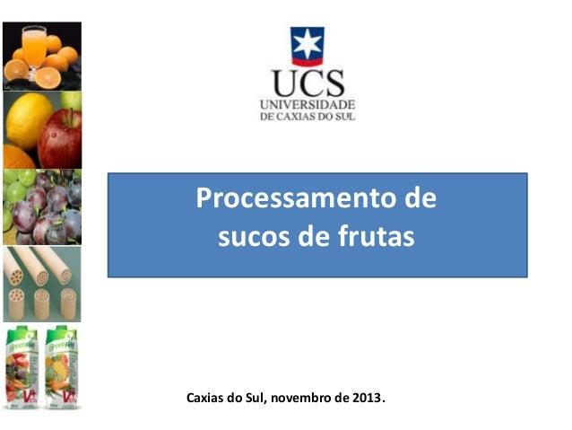Processamento de sucos de frutas Caxias do Sul, novembro de 2013.
