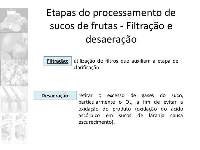 Filtração: Etapas do processamento de sucos de frutas - Filtração e desaeração utilização de filtros que auxiliam a etapa ...