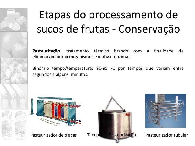 Etapas do processamento de sucos de frutas - Conservação Pasteurização: tratamento térmico brando com a finalidade de elim...