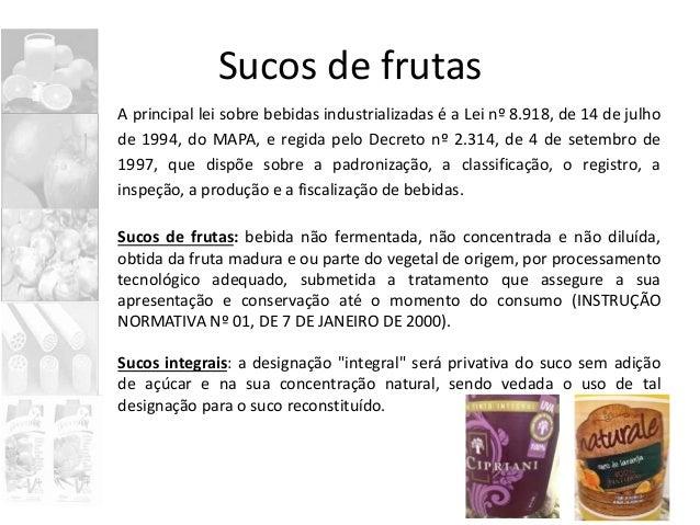 Sucos de frutas A principal lei sobre bebidas industrializadas é a Lei nº 8.918, de 14 de julho de 1994, do MAPA, e regida...