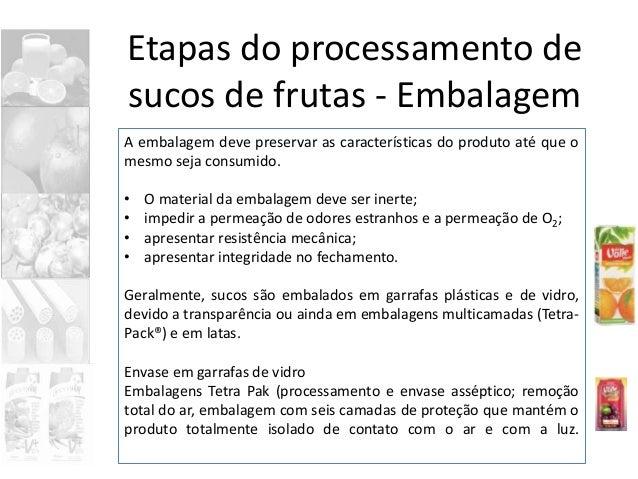 Etapas do processamento de sucos de frutas - Embalagem A embalagem deve preservar as características do produto até que o ...