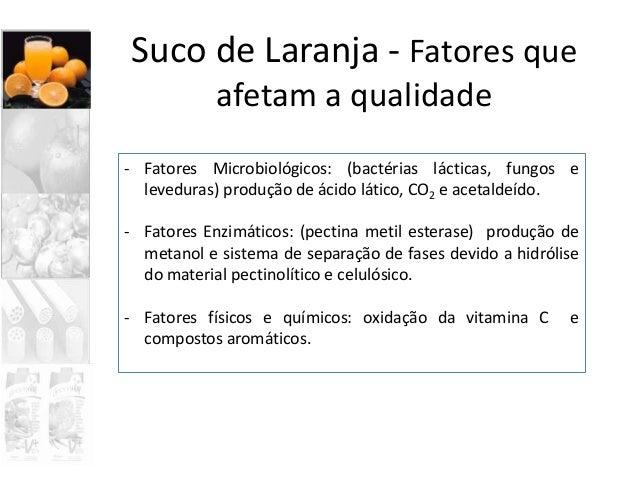 Suco de Laranja - Fatores que afetam a qualidade - Fatores Microbiológicos: (bactérias lácticas, fungos e leveduras) produ...