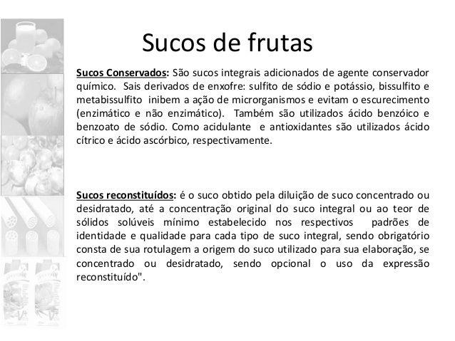 Sucos de frutas Sucos Conservados: São sucos integrais adicionados de agente conservador químico. Sais derivados de enxofr...