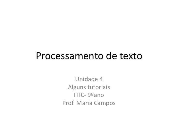 Processamento de texto          Unidade 4       Alguns tutoriais         ITIC- 9ºano     Prof. Maria Campos