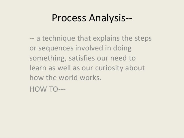 process analysis essay process analysis a technique that explains the steps or sequences involved in doing how
