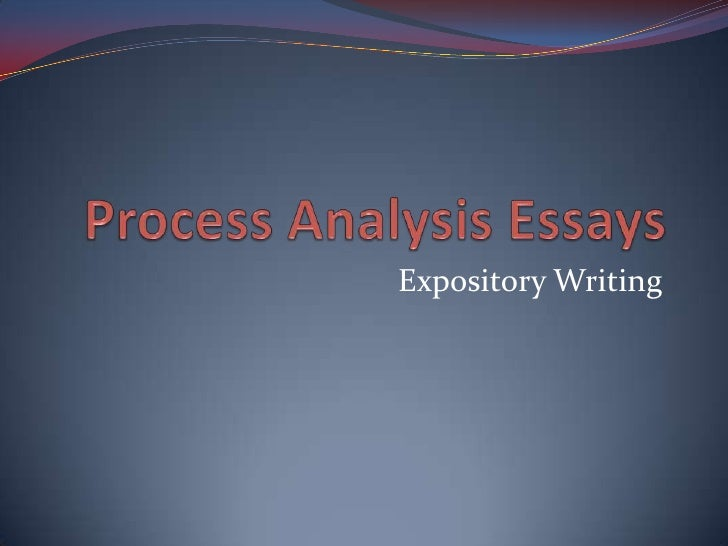 Process Analysis Essays<br />Expository Writing<br />