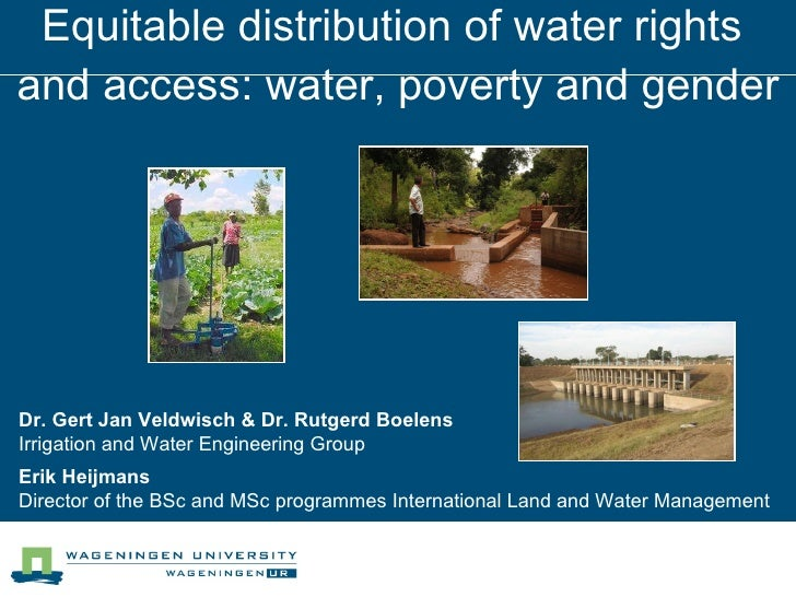 Equitable distribution of water rights  and access: water, poverty and gender Dr. Gert Jan Veldwisch & Dr. Rutgerd Boelens...