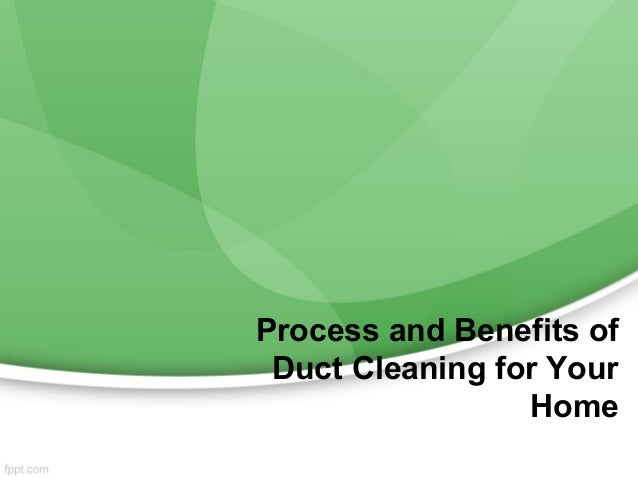 Process and Benefits of Duct Cleaning for Your                 Home