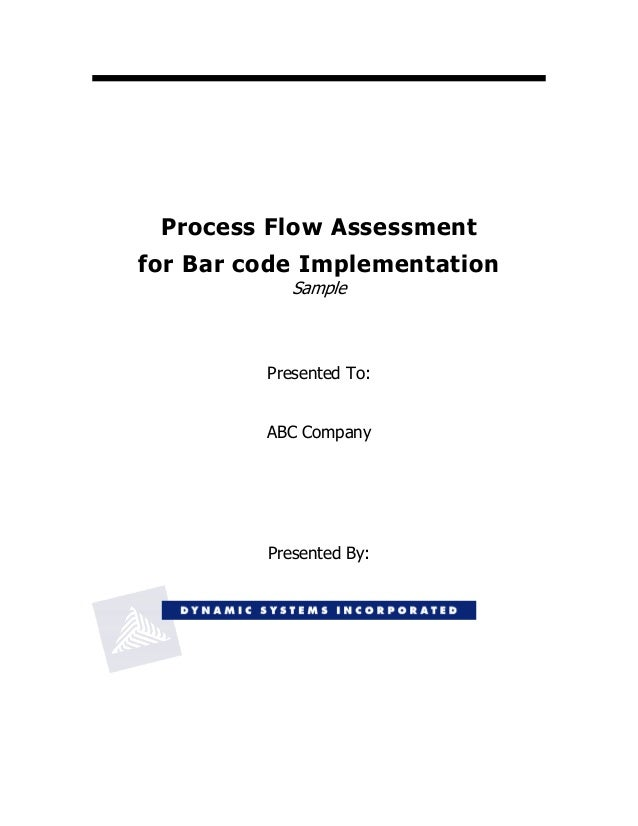 Process Flow Assessmentfor Bar code ImplementationSamplePresented To:ABC CompanyPresented By: