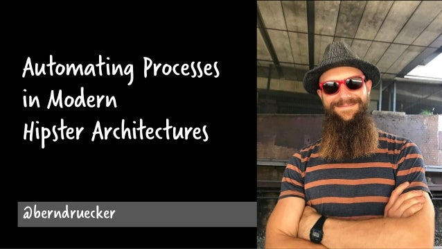 Automating Processes in Modern Hipster Architectures @berndruecker