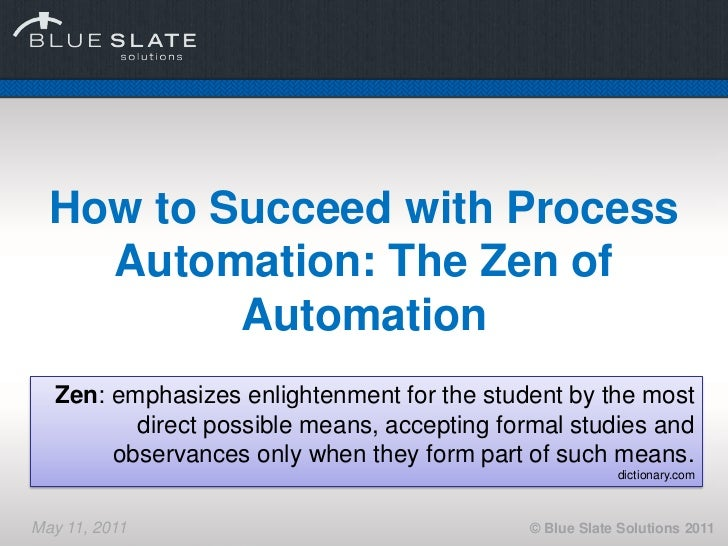 How to Succeed with Process    Automation: The Zen of          Automation   Zen: emphasizes enlightenment for the student ...