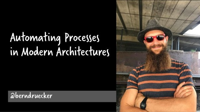 Automating Processes in Modern Architectures @berndruecker