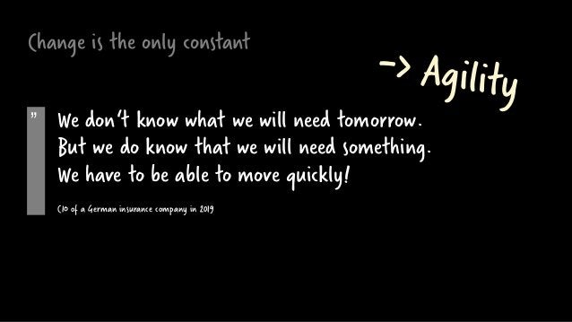 """Change is the only constant """" We don't know what we will need tomorrow. But we do know that we will need something. We hav..."""