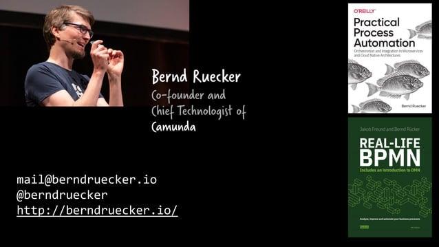 mail@berndruecker.io @berndruecker http://berndruecker.io/ Bernd Ruecker Co-founder and Chief Technologist of Camunda