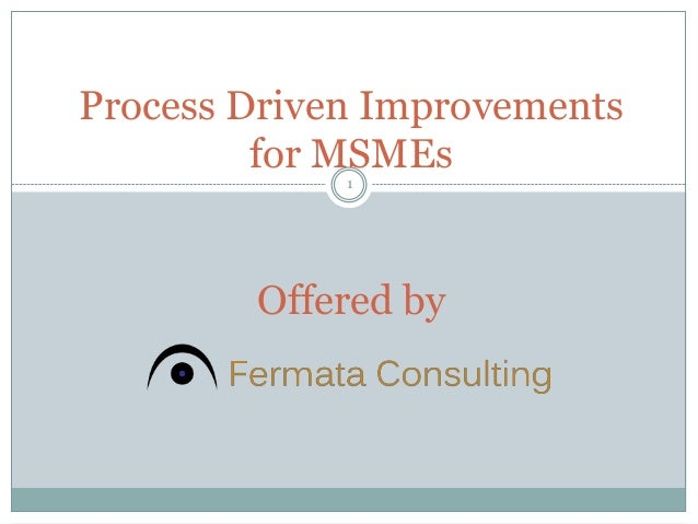 Process Driven Improvements for MSMEs Offered by 1