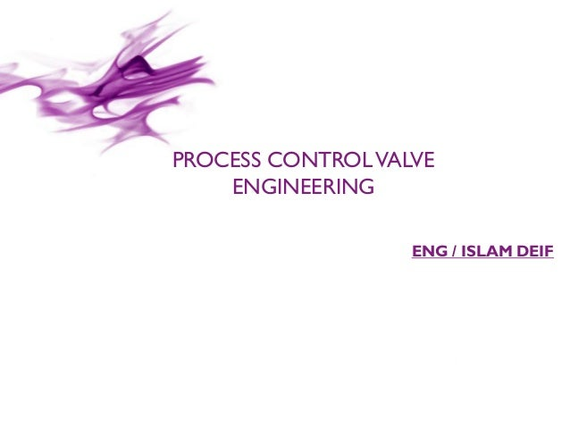 © 2014 / CONFIDENTIAL PROCESS CONTROLVALVE ENGINEERING ENG / ISLAM DEIF