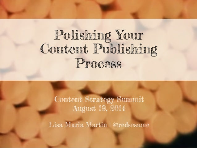 Polishing Your Content Publishing Process Content Strategy Summit August 19, 2014 Lisa Maria Martin | @redsesame