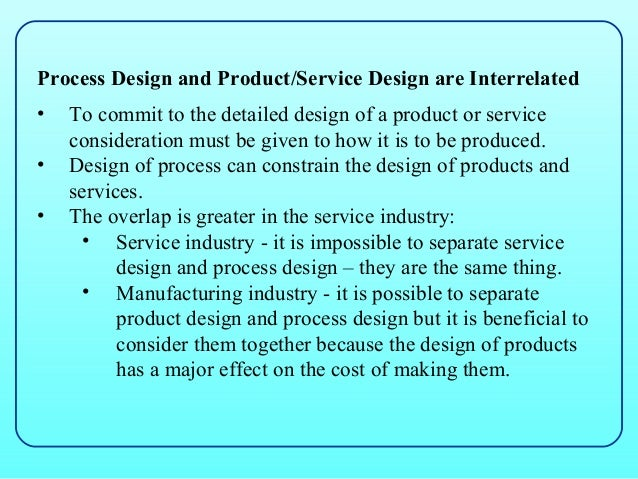 Process Design and Product/Service Design are Interrelated•   To commit to the detailed design of a product or service    ...