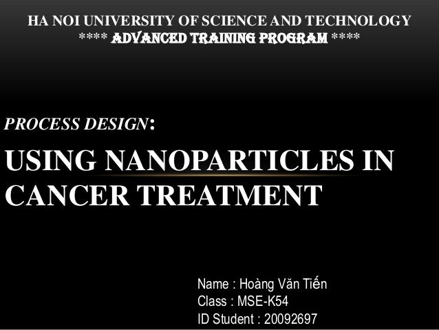 PROCESS DESIGN: USING NANOPARTICLES IN CANCER TREATMENT HA NOI UNIVERSITY OF SCIENCE AND TECHNOLOGY **** AdVANCEd training...